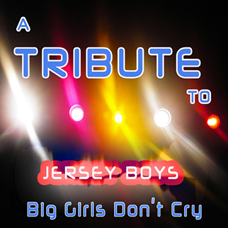 Hit Collective – A Tribute to Jersey Boys, Big Girls Don't Cry