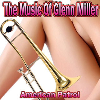 Glenn Miller – The Music of Glenn Miller: American Patrol