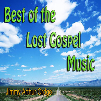 Jimmy Arthur Ordge – Best of the Lost Gospel Music