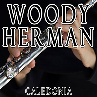 Woody Herman – Caledonia