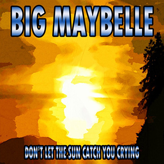 Big Maybelle – Don't Let the Sun Catch You Crying