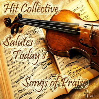 Hit Collective – Hit Collective Salutes Today's Songs of Praise, Vol. 1