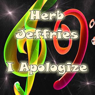 Herb Jeffries – I Apologize