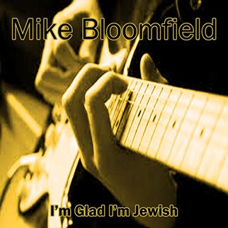 Mike Bloomfield – I'm Glad I'm Jewish