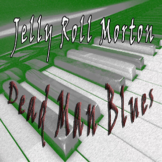 Jelly Roll Morton – Jelly Roll Morton, Dead Man Blues