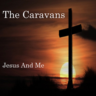 The Caravans – Jesus and Me