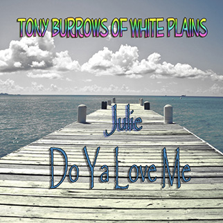 Tony Burrows Of White Plains – Julie Do Ya Love Me