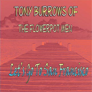 Tony Burrows of the Flowerpot Men – Let's Go to San Francisco