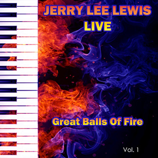 Jerry Lee Lewis – Jerry Lee Lewis Live Great Balls of Fire, Vol. 1