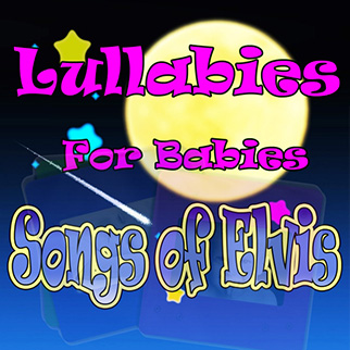 The Showcast – Lullabies for Babies, Songs of Elvis