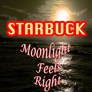 Starbuck – Moonlight Feels Right