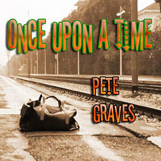 Pete Graves – Once Upon a Time