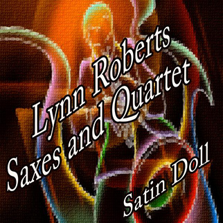 Lynn Roberts Saxes and Quartet – Satin Doll