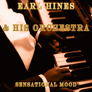 Earl Hines & His Orchestra – Sensational Mood
