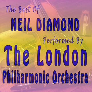 London Philharmonic Orchestra – The Best of Neil Diamond Performed By the London Philharmonic Orchestra