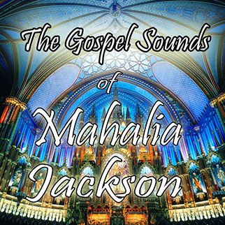 Mahalia Jackson – The Gospel Sounds of Mahalia Jackson