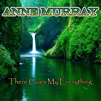 Ann Murray – There Goes My Everything
