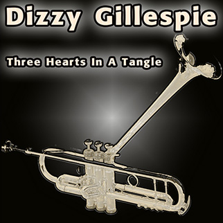 Dizzy Gillespie – Three Hearts in a Tangle