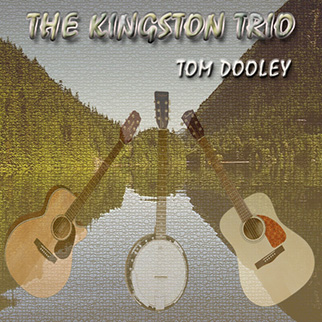 The Kingston Trio – Tom Dooley