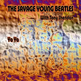 The Savage Young Beatles – Ya Ya