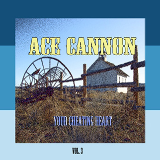Ace Cannon – Your Cheating Heart, Vol. 3