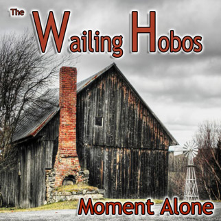 The Wailing Hobos – Moment Alone