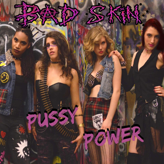 Bad Skin – Pussy Power