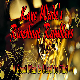 Kaye Wade's Riverboat Ramblers – A Good Man Is Hard to Find