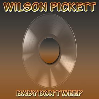 Wilson Pickett – Baby Don't Weep
