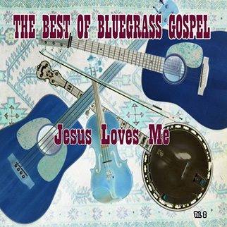 Bluegrass Singers – The Best of Bluegrass Gospel: Jesus Loves Me, Vol. 2