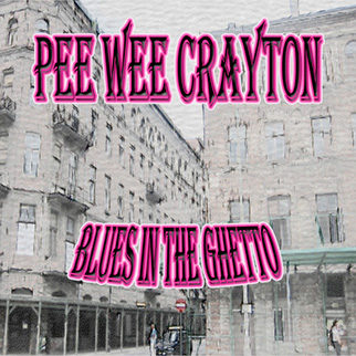 Pee Wee Crayton – Blues in the Ghetto