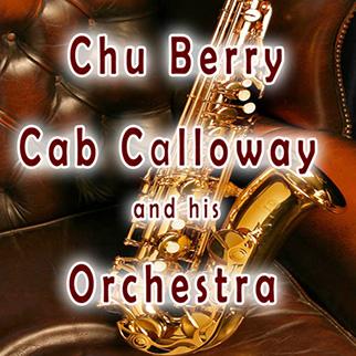 Cab Calloway – Chu Berry, Cab Calloway & His Orchestra