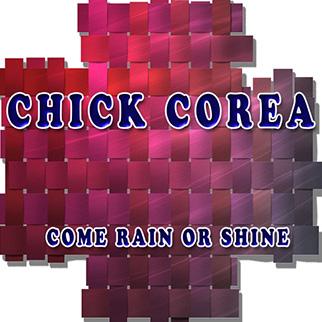 Chick Corea – Come Rain or Shine