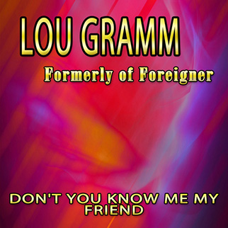 Lou Gramm – Don't You Know Me My Friend