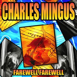 Charles Mingus – Farewell Farewell