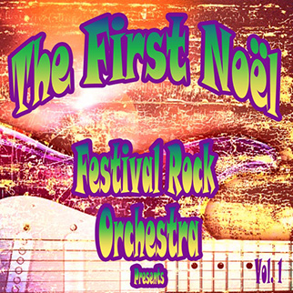 Festival Rock Orchestra – Festival Rock Orchestra Presents the First Noel, Vol. 1