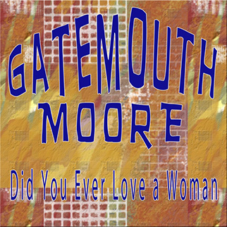 Gatemouth Moore – Gatemouth Moore, Did You Ever Love a Woman