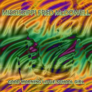 Fred McDowell – Good Morning Little School Girl Mississippi