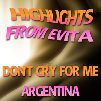 Highlights from Evita, Don't Cry for Me Argentina The Showcast