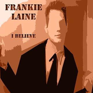 Frankie Laine – I Believe
