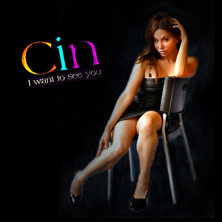 Cin – I Want To See You