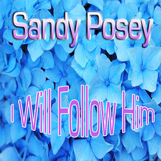 Sandy Posey – I Will Follow Him