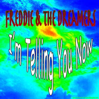Freddie & The Dreamers – I'm Telling You Now