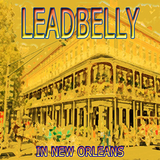 Leadbelly – In New Orleans