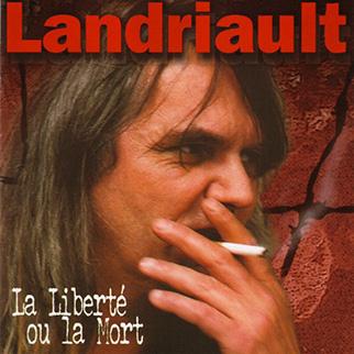 Landriault – La liberté ou la mort