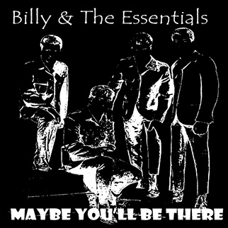 Billy & The Essentials – Maybe You'll Be There