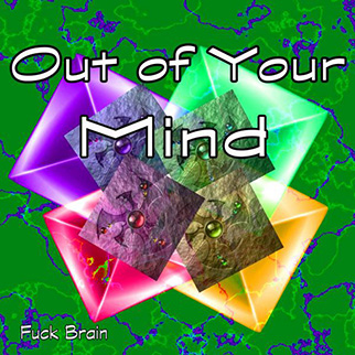 Fuck Brain – Out of Your Mind