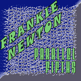 Frankie Newton – Parallel Fifths