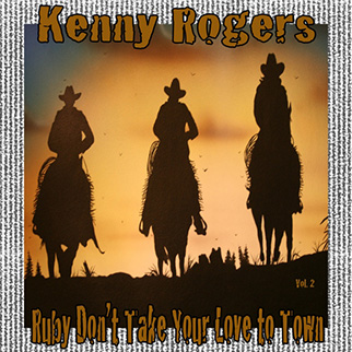 Kenny Rogers – Ruby Don't Take Your Love to Town, Vol. 2