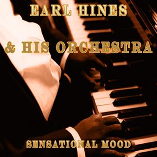 Earl Hines & His Orchestra – Sensational Mood